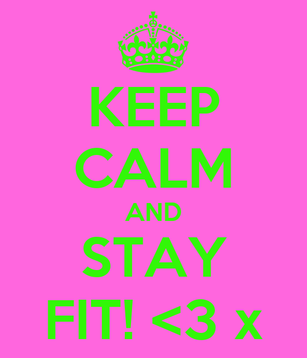 KEEP CALM AND STAY FIT! <3 x