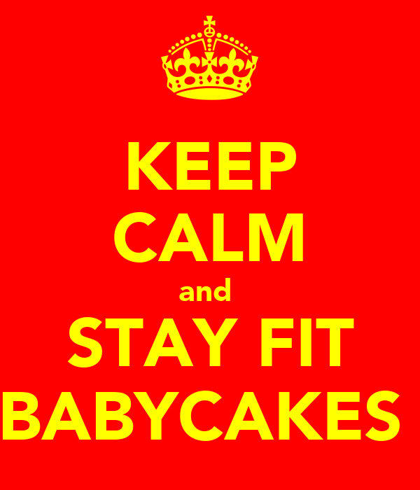 KEEP CALM and  STAY FIT BABYCAKES