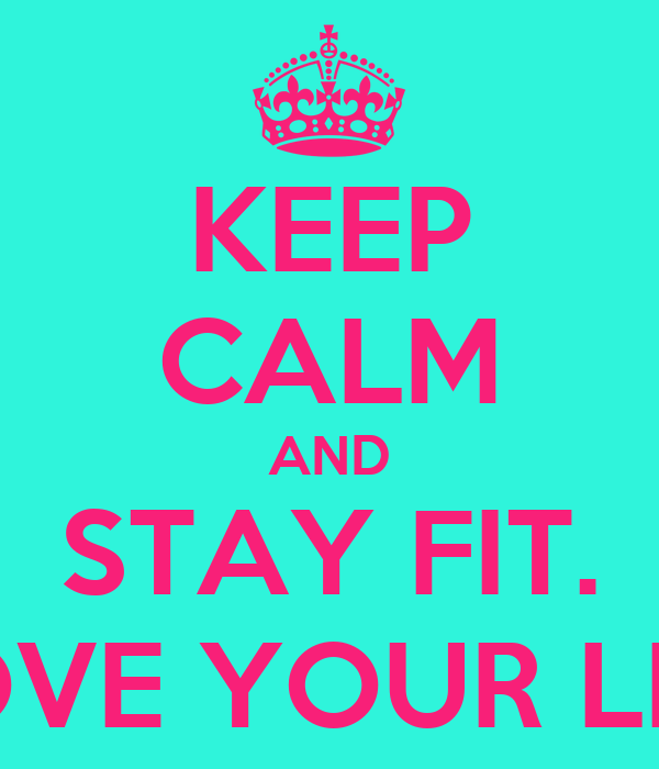 KEEP CALM AND STAY FIT. LOVE YOUR LIFE