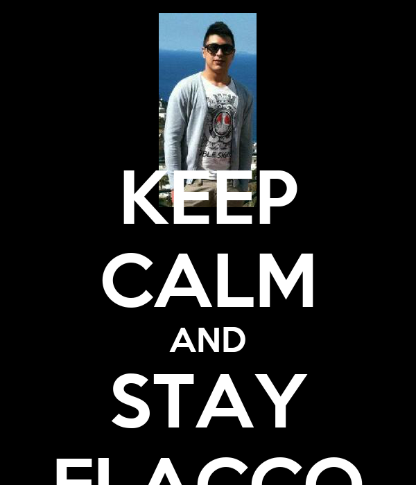 KEEP CALM AND STAY FLACCO