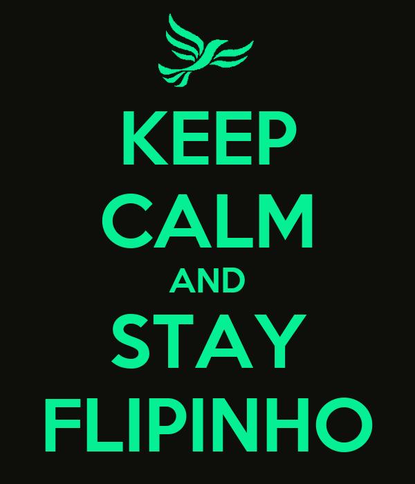 KEEP CALM AND STAY FLIPINHO