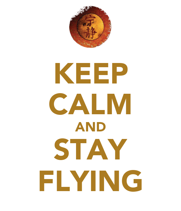 KEEP CALM AND STAY FLYING