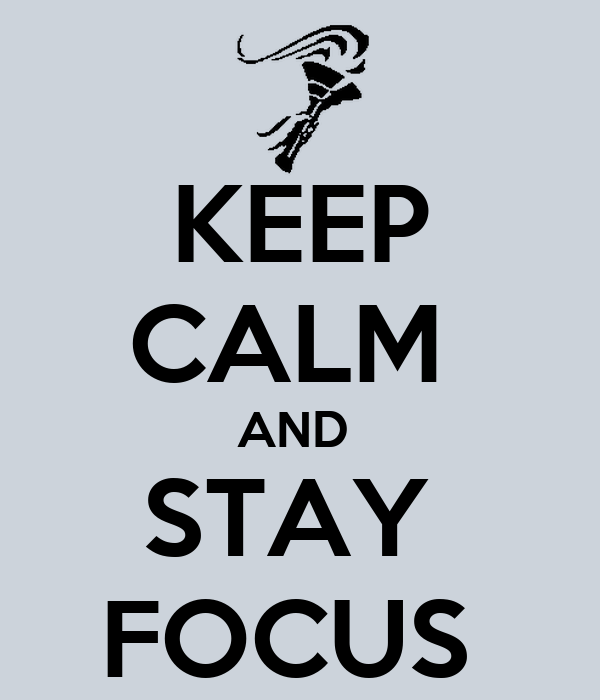 KEEP CALM  AND  STAY  FOCUS