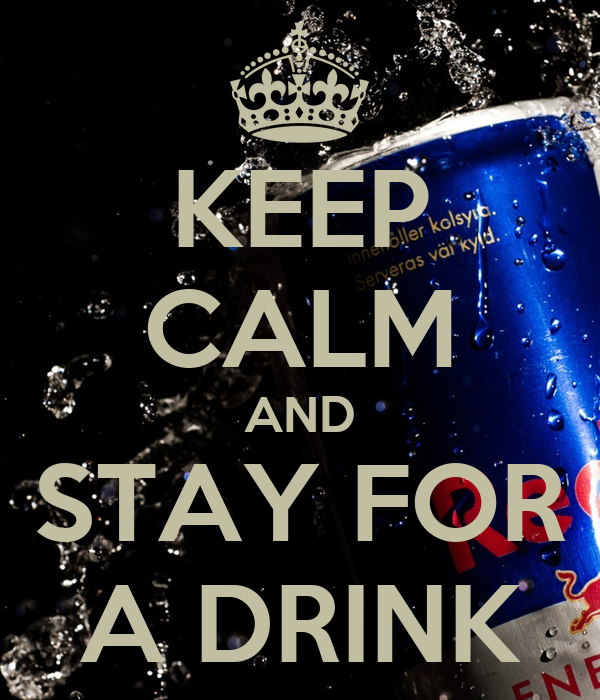 KEEP CALM AND STAY FOR A DRINK