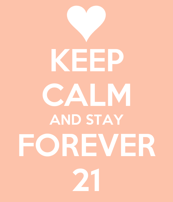 KEEP CALM AND STAY FOREVER 21