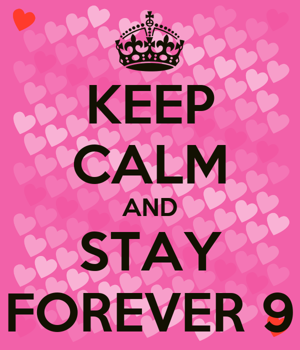KEEP CALM AND STAY FOREVER 9