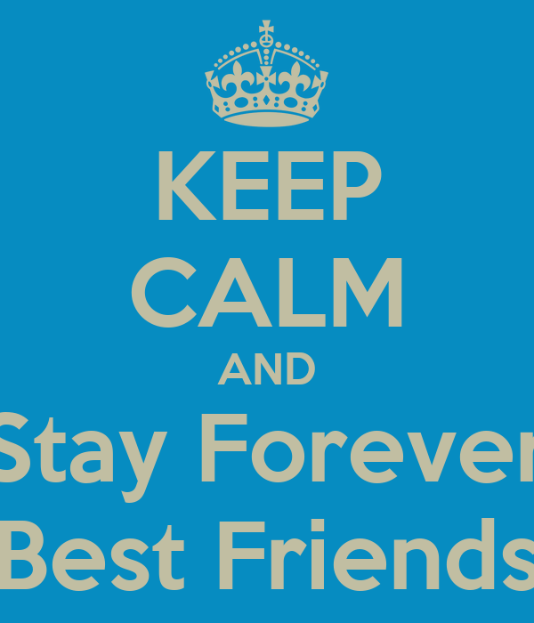 KEEP CALM AND Stay Forever Best Friends