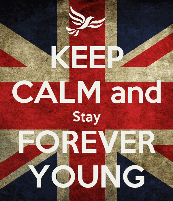KEEP CALM and Stay FOREVER YOUNG