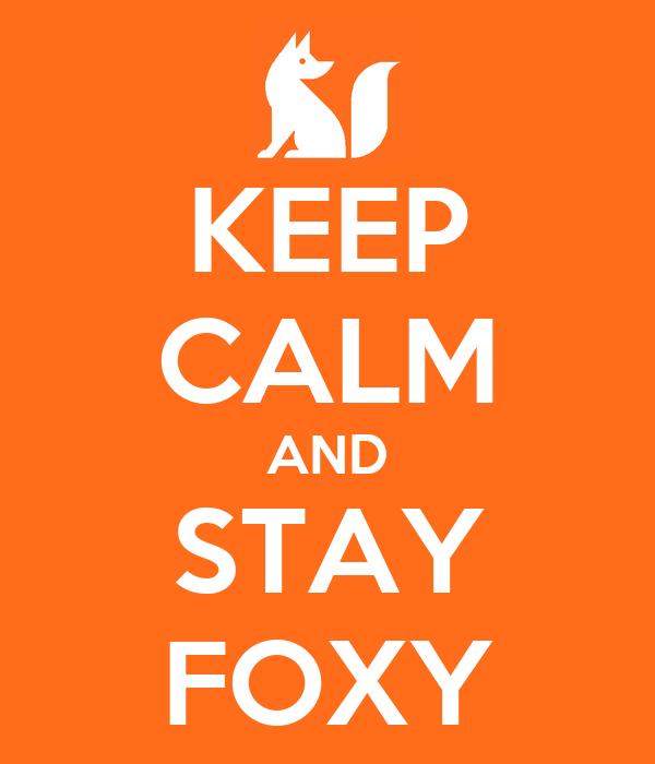 KEEP CALM AND STAY FOXY