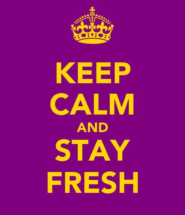 KEEP CALM AND STAY FRESH