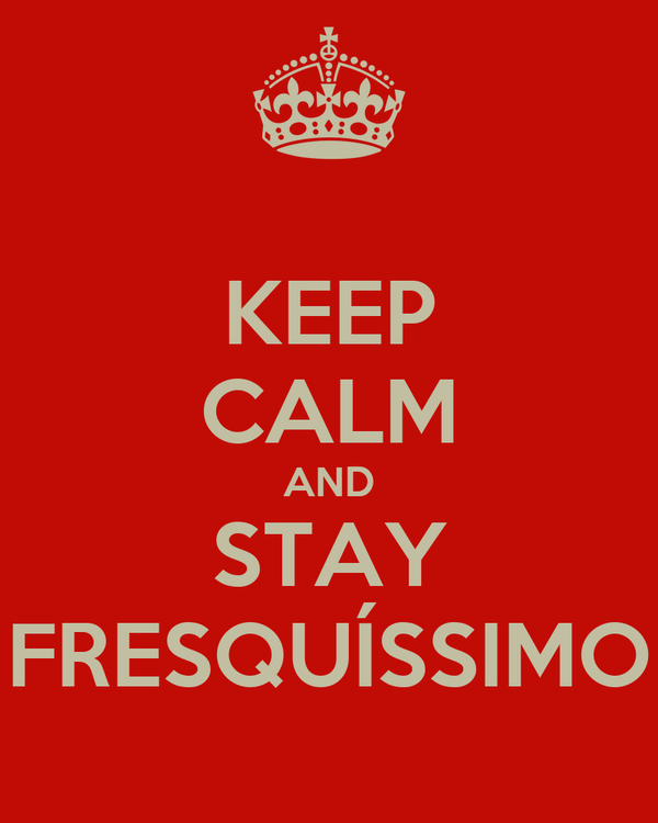 KEEP CALM AND STAY FRESQUÍSSIMO