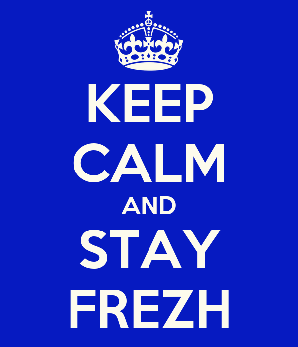 KEEP CALM AND STAY FREZH