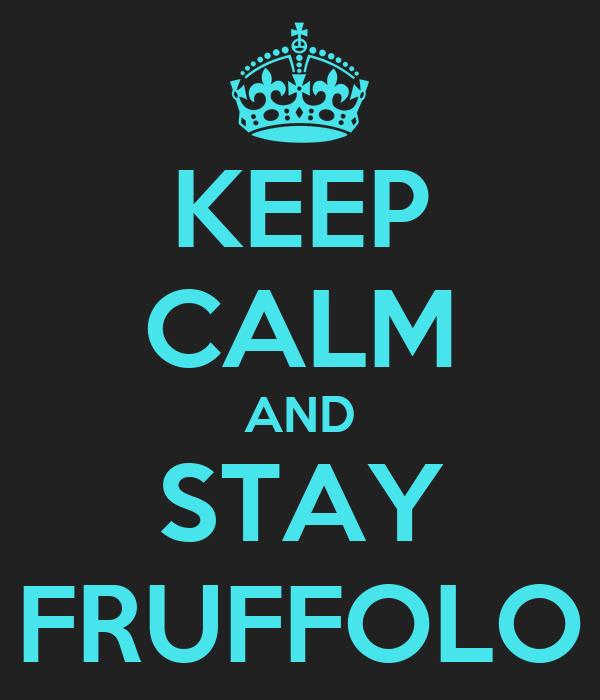 KEEP CALM AND STAY FRUFFOLO