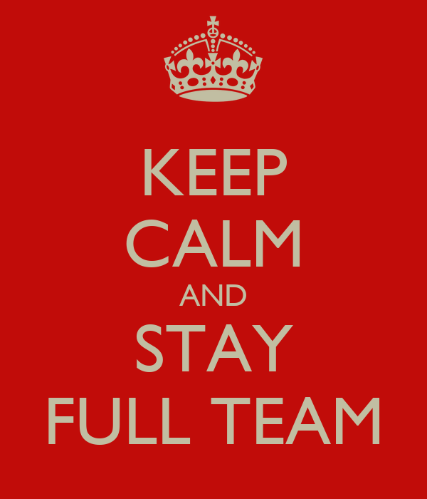 KEEP CALM AND STAY FULL TEAM