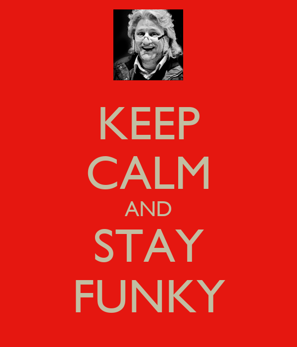 KEEP CALM AND STAY FUNKY
