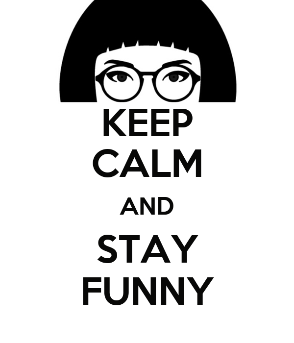 KEEP CALM AND STAY FUNNY