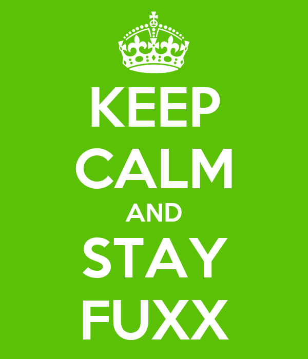 KEEP CALM AND STAY FUXX