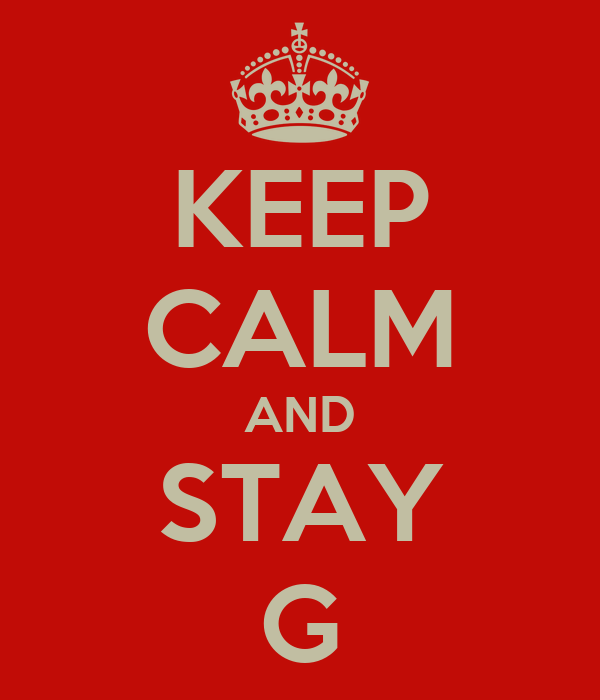 KEEP CALM AND STAY G