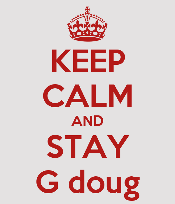 KEEP CALM AND STAY G doug