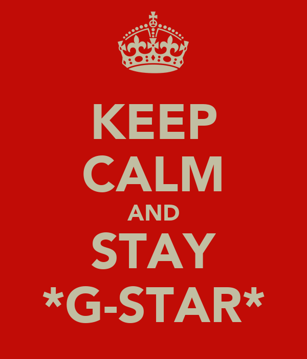 KEEP CALM AND STAY *G-STAR*