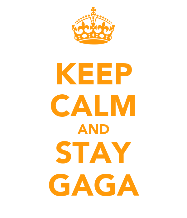 KEEP CALM AND STAY GAGA