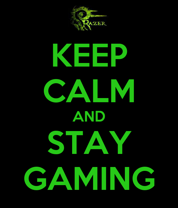 KEEP CALM AND STAY GAMING
