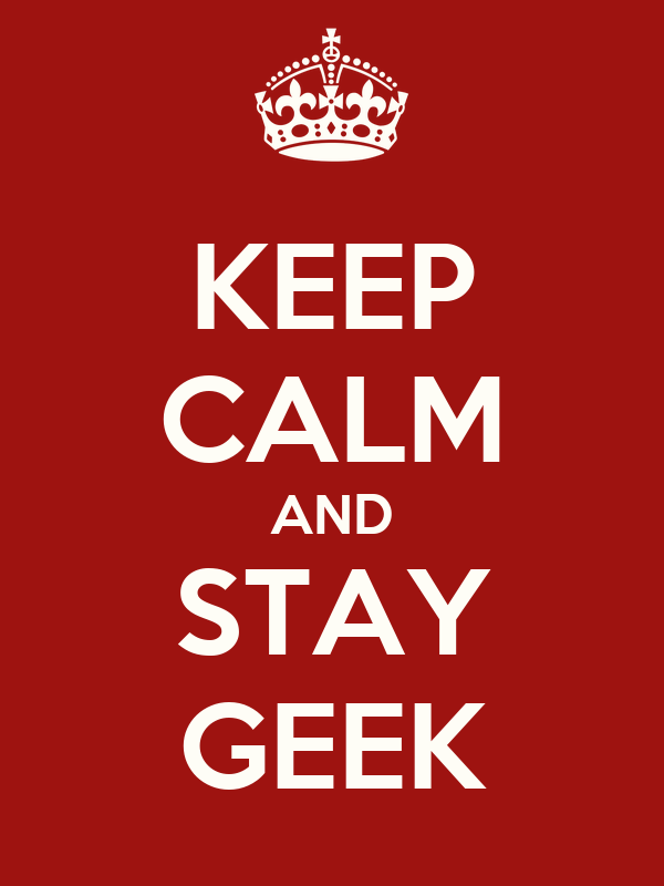 KEEP CALM AND STAY GEEK
