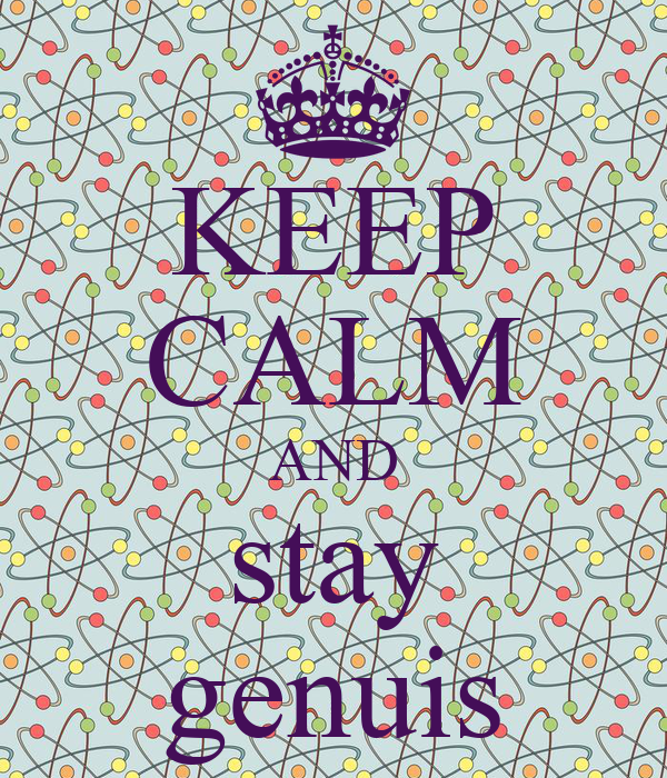KEEP CALM AND stay genuis