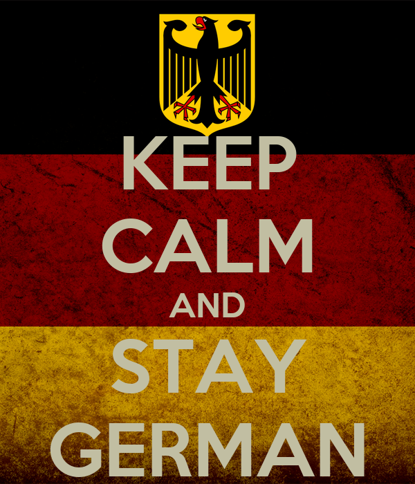 KEEP CALM AND STAY GERMAN