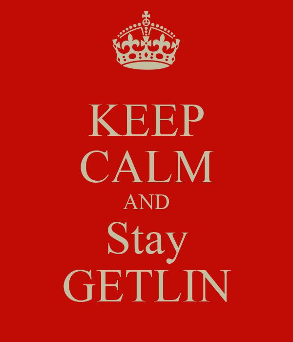 KEEP CALM AND Stay GETLIN