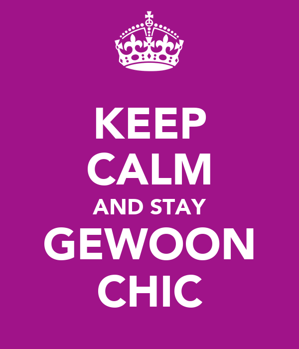 KEEP CALM AND STAY GEWOON CHIC