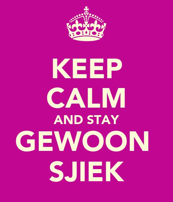 KEEP CALM AND STAY GEWOON  SJIEK