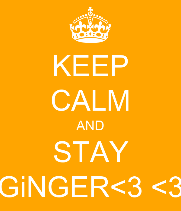 KEEP CALM AND STAY GiNGER<3 <3