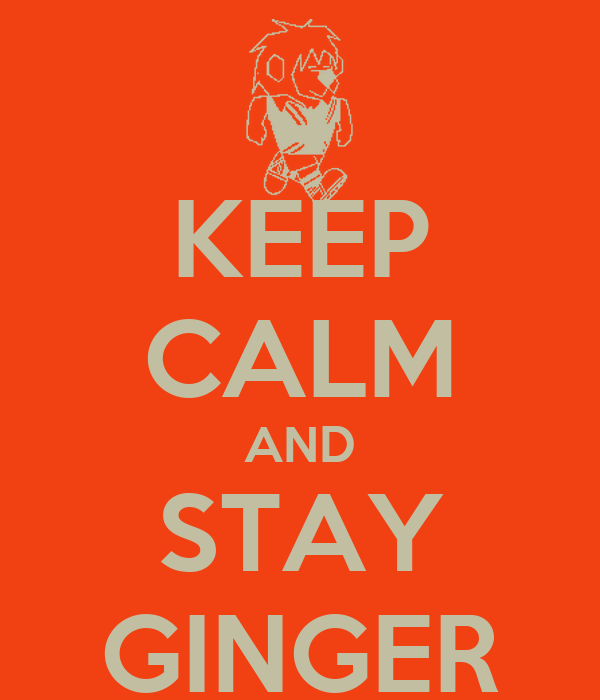 KEEP CALM AND STAY GINGER