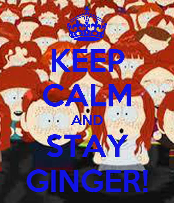 KEEP CALM AND STAY GINGER!