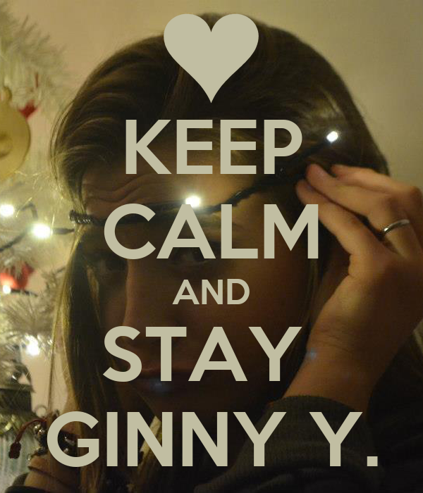 KEEP CALM AND STAY  GINNY Y.