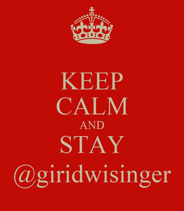 KEEP CALM AND STAY @giridwisinger