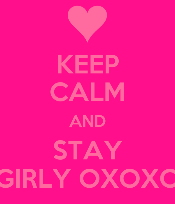 KEEP CALM AND STAY GIRLY OXOXO