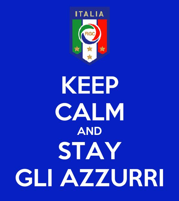 KEEP CALM AND STAY GLI AZZURRI