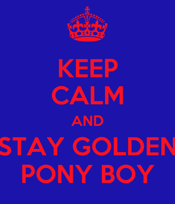 KEEP CALM AND  STAY GOLDEN  PONY BOY