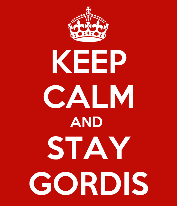 KEEP CALM AND  STAY GORDIS