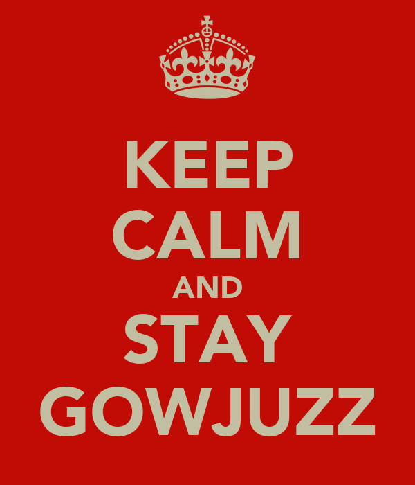 KEEP CALM AND STAY GOWJUZZ