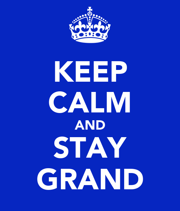 KEEP CALM AND STAY GRAND