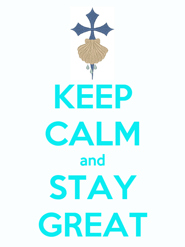 KEEP CALM and STAY GREAT