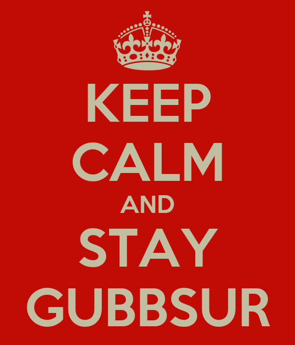 KEEP CALM AND STAY GUBBSUR