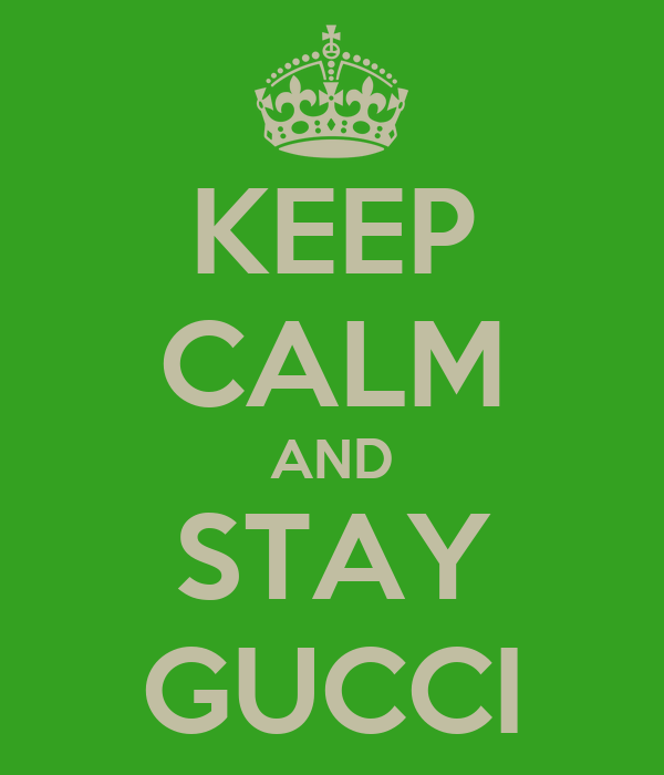 KEEP CALM AND STAY GUCCI