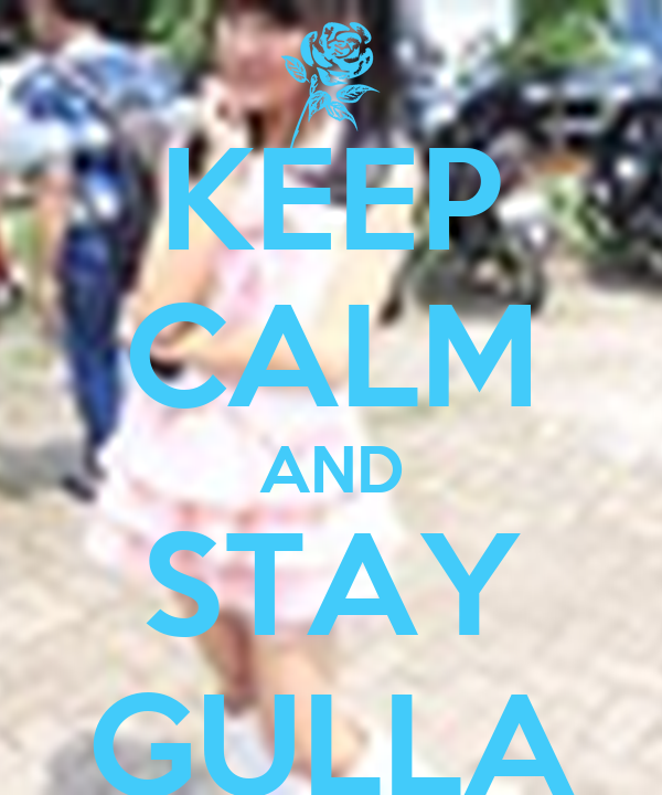 KEEP CALM AND STAY GULLA