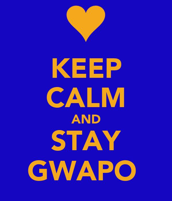 KEEP CALM AND STAY GWAPO