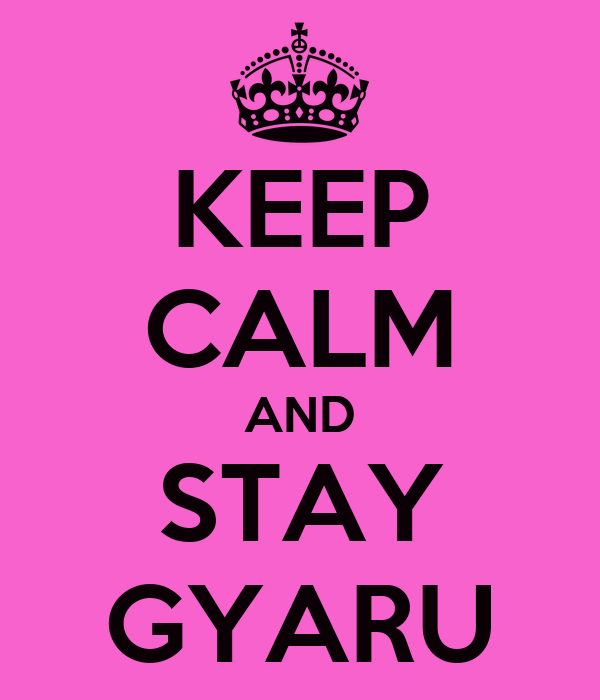 KEEP CALM AND STAY GYARU
