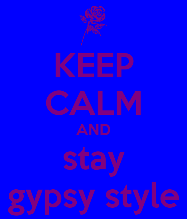 KEEP CALM AND stay gypsy style